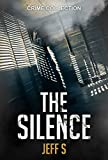 The Silence: Crime: ( Short Stories, Series) : (Crime : Mystery Thriller Series (Psychological Mystery and Suspense Thriller) Book 1)