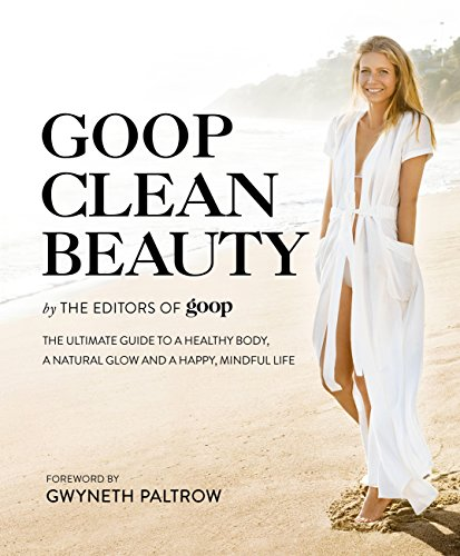 Goop Clean Beauty: The Ultimate Guide to a Healthy Body, a Natural Glow and a Happy, Mindful Life (English Edition)