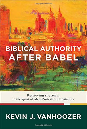 Biblical Authority After Babel: Retrieving the Solas in the Spirit of Mere...