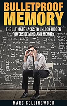 Bulletproof Memory: The Ultimate Hacks To Unlock Hidden Powers of Mind and Memory (Unlimited Memory Book 1) by [Collingwood, Marc, Agrawal, Akshat, Memory man]