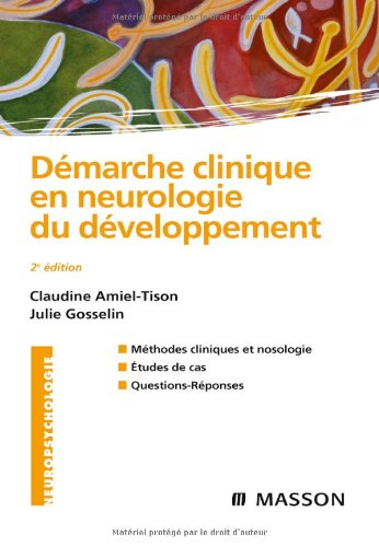 Démarche clinique en neurologie du développement : Méthodes cliniques et nosologie, études de cas, questions-réponses (Ancien prix éditeur : 49,90 euros)