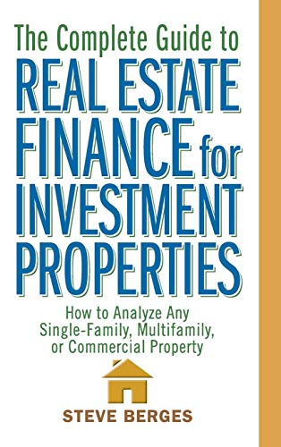 The Complete Guide to Real Estate Finance for Investment Properties: How to Analyze Any Single-family, Multi-family, or Commercial Property (Investments Estate Real)