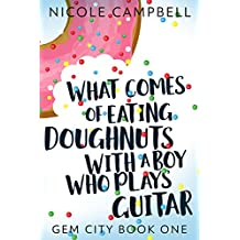 What Comes of Eating Doughnuts With a Boy Who Plays Guitar (Gem City Book 1) (English Edition)