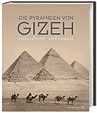 Die Pyramiden von Gizeh - Zahi Hawass, Mark Lehner