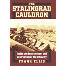 The Stalingrad Cauldron: Inside the Encirclement and Destruction of the 6th Army (Modern War Studies)