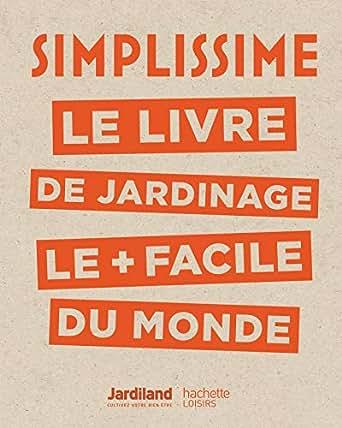 Simplissime Jardinage Le Livre De Jardinage Le Facile