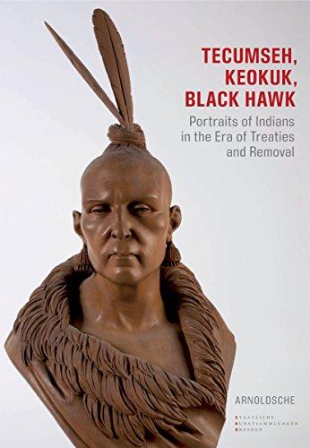 Tecumseh, Keokuk, Black Hawk: Indianerbildnisse in Zeiten von Verträgen und Vertreibung
