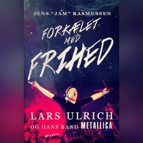 Dansk Metal (Forkælet med frihed: Lars Ulrich - og hans band Metallica)