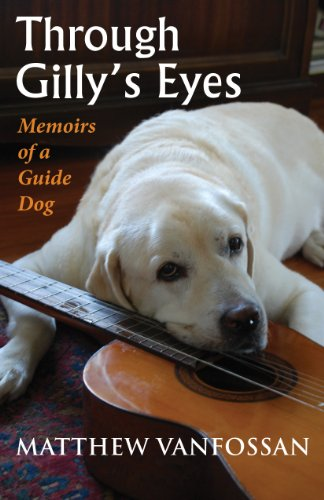 Through Gilly's Eyes: Memoirs of a Guide Dog (English Edition)