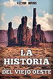 LA HISTORIA DEL VIEJO OESTE (Spanish Edition)