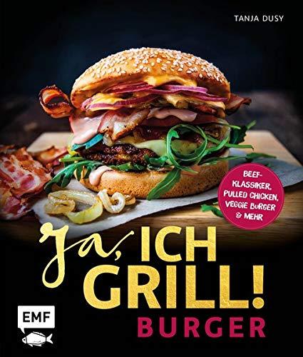 Ja, ich grill! - Burger: Die 50 besten Rezepte zum Niederknien - Beef-Klassiker, Pulled Chicken, Veggie Burger & mehr