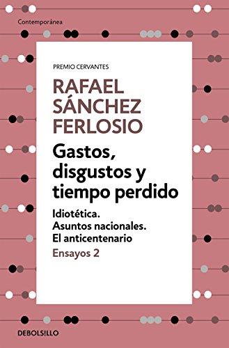 Gastos, disgustos y tiempo perdido (Ensayos 2) (CONTEMPORANEA) por Rafael Sánchez Ferlosio