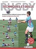 Rugby - Techniques et Skills (Tome 1) - Formation du joueur débutant au joueur confirmé