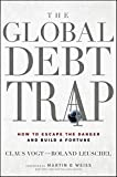 The Global Debt Trap: How to Escape the Danger and Build a Fortune