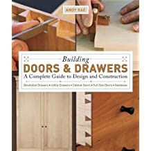 Building Doors & Drawers: A Complete Guide to Design and Construction by Andy Rae (2007-11-01)