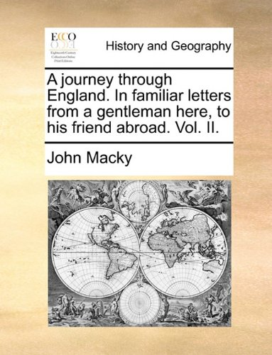 A journey through England. In familiar letters from a gentleman here, to his friend abroad. Vol. II.