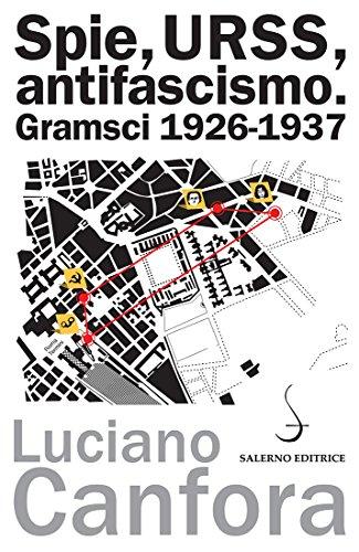 Spie, URSS, antifascismo: Gramsci 1926-1937