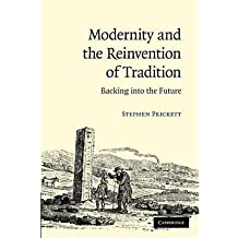 [(Modernity and the Reinvention of Tradition: Backing into the Future)] [Author: Stephen Prickett] published on (January, 2013)