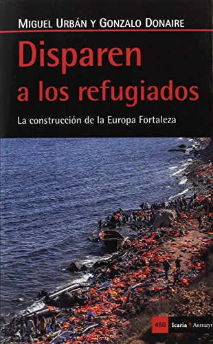 Disparen a los refugiados: La construcción de la Europa Fortaleza (Antrazyt)