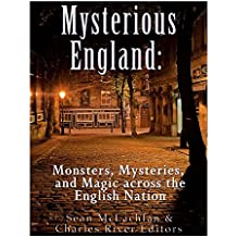 Mysterious England: Monsters, Mysteries, and Magic Across the English Nation