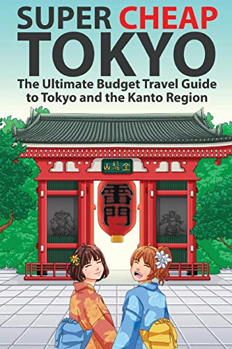 Super Cheap Tokyo: The Ultimate Budget Travel Guide to Tokyo and the Kanto Region por Matthew Baxter