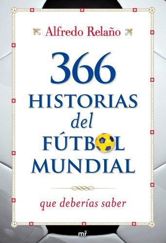 366 historias del fútbol mundial que deberías saber por Alfredo Relaño