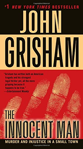 The Innocent Man: Murder and Injustice in a Small Town por John Grisham