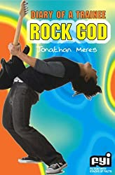 Diary of a Trainee Rock God (FYI: Fiction with Stacks of Facts) by Jonathan Meres (2006-09-22)