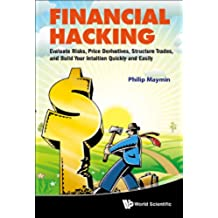 Financial Hacking:Evaluate Risks, Price Derivatives, Structure Trades, and Build Your Intuition Quickly and Easily (English Edition)
