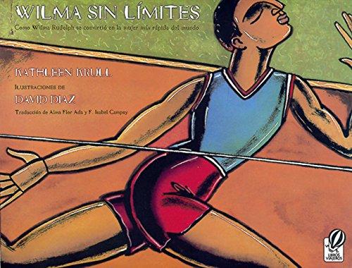 Wilma Sin Límites: Como Wilma Rudolph Se Convirtió En La Mujer Más Rápida del Mundo por Kathleen Krull