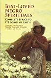 Best-Loved Negro Spirituals Complete Lyrics to 178 Songs of Faith: Complete Lyrics to 178 Songs of Faith