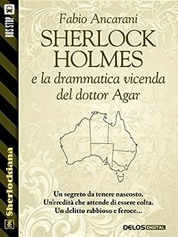 Sherlock Holmes e la drammatica vicenda del dottor Agar (Sherlockiana) di [Fabio Ancarani]