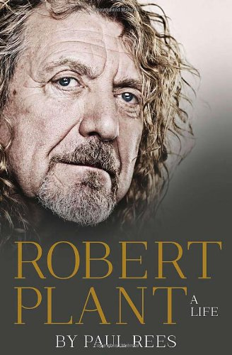 Robert Plant: A Life: The Biography por Paul Rees