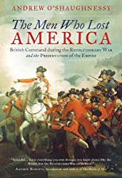 The Men Who Lost America: British Command during the Revolutionary War and the Preservation of the Empire