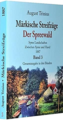 Märkische Streifzüge 1887 - Der Spreewald - Band 3 (von 3 Bänden): Spree Landschaften - Zwischen Spree und Havel (August Trinius Reihe im Verlag Rockstuhl)