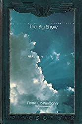 The Big Show: Some Experiences of a French Fighter Pilot in the R.A.F.