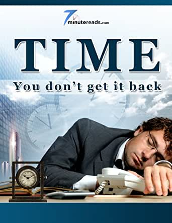 Time-You Dont Get It Back (7 Minute Reads)
