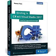 Einstieg in C# mit Visual Studio 2017: Ideal für Programmieranfänger
