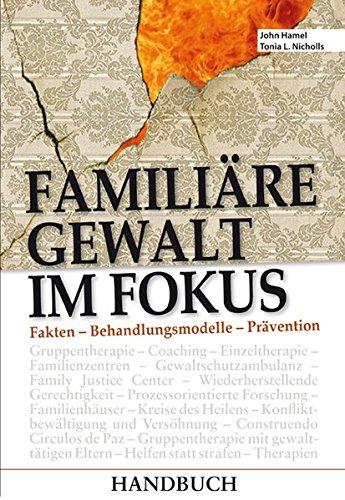 Familiäre Gewalt im Fokus - Handbuch: Fakten - Behandlungsmodelle - Prävention