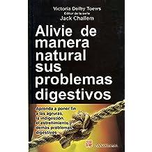 Alivie de manera natural sus problemas digestivos/ Basic Health Publications User's, Guide to Healthy Digestion: Aprenda a poner fin a las agruras, la ... el extrenimiento y demas problemas digestivos