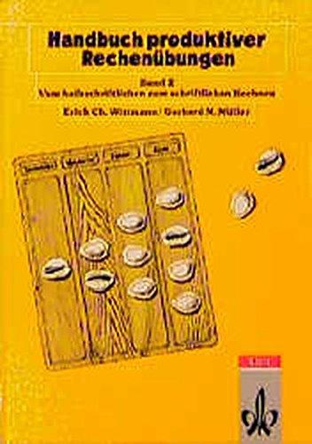 Handbuch produktiver Rechenübungen, Bd.2, Vom halbschriftlichen und schriftlichen Rechnen (Programm Mathe 2000+)