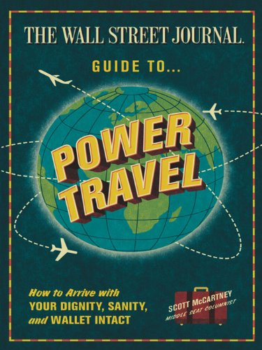 The Wall Street Journal Guide to Power Travel: How to Arrive with Your Dignity, Sanity, and Wallet Intact (English Edition) -