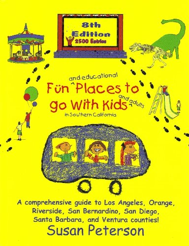 Fun and Educational Places to Go with Kids and Adults in Southern California (8th Edition): A Comprehensive Guide to Los Angeles, Orange, Riverside, S