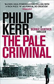 The Pale Criminal: Bernie Gunther Thriller 2 by [Kerr, Philip]