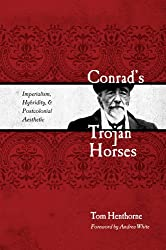 Conrad's Trojan Horses: Imperialism, Hybridity, & the Postcolonial Aesthetic