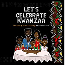 Let's Celebrate Kwanzaa!: An Introduction To The Pan-Afrikan Holiday, Kwanzaa, For The Whole Family (English Edition)