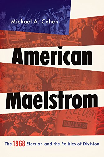 american-maelstrom-the-1968-election-and-the-politics-of-division-pivotal-moments-in-american-histor