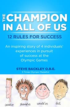 The Champion in All of Us: 12 rules for success by [Backley, Steve]