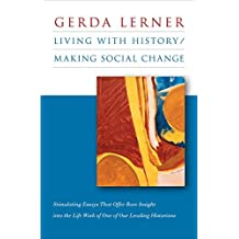 Living with History / Making Social Change by Gerda Lerner (2009-03-31)