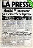 Telecharger Livres JOURNAL DE LA PRESSE LE No 31 du 05 06 1978 MUNDIAL 78 UNE MANNE POUR LE MARCHE DE LA PRESSE HERSANT INTERESSE PAR LE CHASSEUR FRANCAIS LE MONDE A PERDU DE L ARGENT EN 77 ROGER BOUZINAC NOUVEAU PATRON DE L A F P LA PRESSE MAISON DECORATION (PDF,EPUB,MOBI) gratuits en Francaise